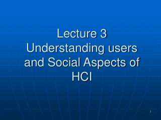 Lecture 3 Understanding users and Social Aspects of HCI