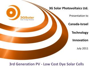 3G Solar Photovoltaics Ltd. Presentation to   Canada-Israel Technology Innovation    July 2011
