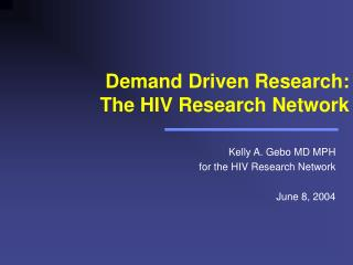 Demand Driven Research:  The HIV Research Network