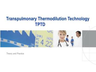 Transpulmonary Thermodilution Technology 							TPTD