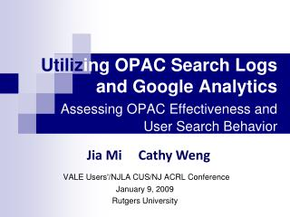 Utiliz ing OPAC Search Logs and Google Analytics  Assessing OPAC Effectiveness and User Search Behavior