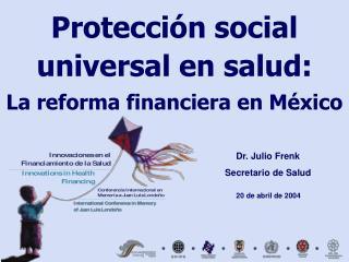 Protección social  universal en salud: La reforma financiera en México