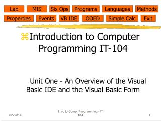 Introduction to Computer Programming IT-104     Unit One - An Overview of the Visual Basic IDE and the Visual Basic Form
