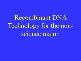 Recombinant DNA Technology for the non-science major.