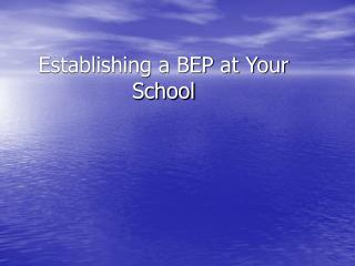Establishing a BEP at Your School