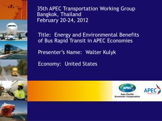 Title:  Energy and Environmental Benefits  of Bus Rapid Transit in APEC Economies  Presenter s Name:  Walter Kulyk  Econ
