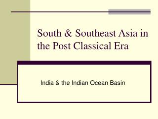 South & Southeast Asia in the Post Classical Era