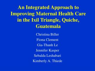 An Integrated Approach to Improving Maternal Health Care in the Ixil Triangle, Quiche, Guatemala