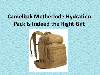 Camelbak Motherlode Hydration Pack Is Indeed the Right Gift
