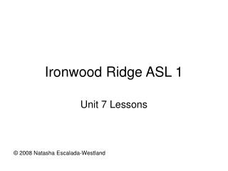 Ironwood Ridge ASL 1