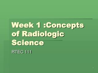 Week 1 :Concepts of Radiologic Science