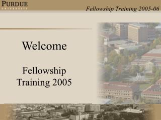 Welcome    Fellowship Training 2005