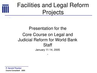 Facilities and Legal Reform Projects