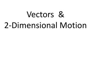 Vectors  & 2-Dimensional Motion