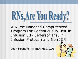 A Nurse Managed Computerized Program For Continuous IV Insulin Infusion:JIIP(Jefferson Insulin Infusion Protocol) and No