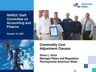 Commodity Cost Adjustment Clauses 	Steve L. Klick Manager-Rates and Regulation Pennsylvania American Water