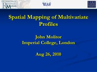Spatial Mapping of Multivariate Profiles   John Molitor Imperial College, London  Aug 26, 2010