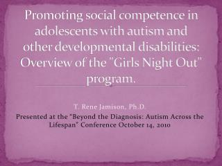 "Promoting social competence in adolescents with autism and other developmental disabilities: Overview of the ""Girls Nigh"