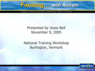 Presented by Jesse Bell November 9, 2005 National Training Workshop Burlington, Vermont