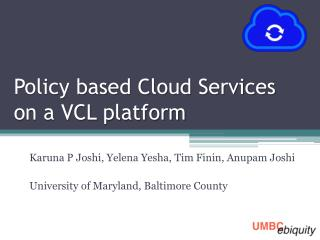 Policy based Cloud Services on a VCL platform