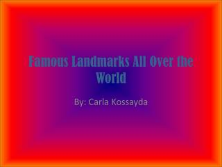 Famous Landmarks All Over the World