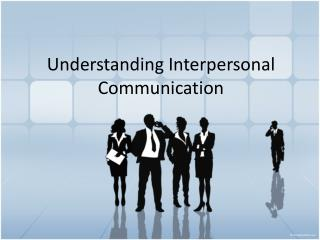 Understanding Interpersonal Communication
