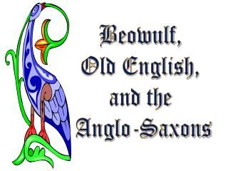 Beowulf,  Old English,  and the  Anglo-Saxons