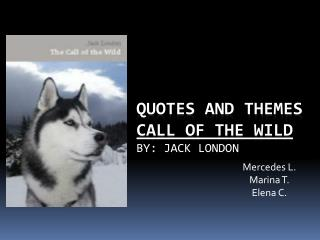 Quotes and Themes  Call of The Wild  By: Jack London