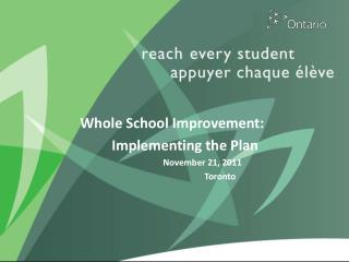 Whole School Improvement:           Implementing the Plan November 21, 2011