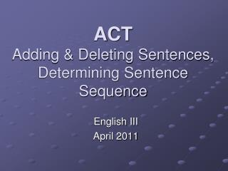 ACT Adding & Deleting Sentences, Determining Sentence Sequence