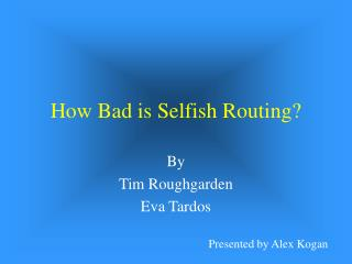 How Bad is Selfish Routing?