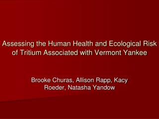 Assessing the Human Health and Ecological Risk of Tritium Associated with Vermont Yankee
