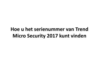Hoe u het serienummer van Trend Micro Security 2017 kunt vinden