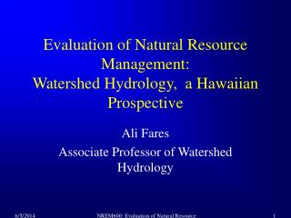 Evaluation of Natural Resource Management: Watershed Hydrology,  a Hawaiian Prospective