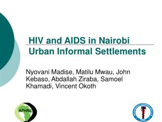 HIV and AIDS in Nairobi Urban Informal Settlements