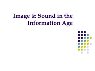 Image & Sound in the Information Age