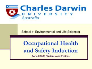 School of Environmental and Life Sciences  Occupational Health and Safety Induction For all Staff, Students and Visitors