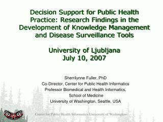Sherrilynne Fuller, PhD Co-Director, Center for Public Health Informatics  Professor Biomedical and Health Informatics,