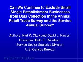 Authors: Kari K. Clark and David L. Kinyon Presenter: Ruth E. Detlefsen Service Sector Statistics Division U.S. Census B