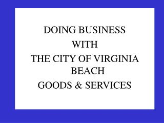 DOING BUSINESS  WITH  THE CITY OF VIRGINIA BEACH GOODS & SERVICES