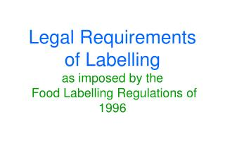 Legal Requirements of Labelling as imposed by the Food Labelling Regulations of 1996