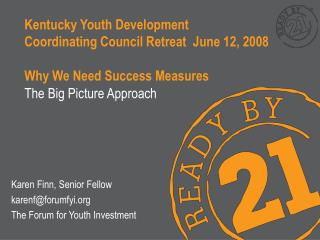 Kentucky Youth Development  Coordinating Council Retreat  June 12, 2008 Why We Need Success Measures
