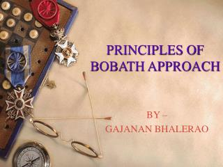 PRINCIPLES OF BOBATH APPROACH