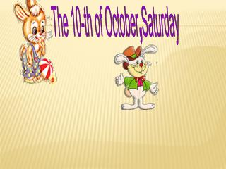 The 10-th of October,Saturday