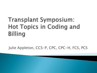 Transplant Symposium:  Hot Topics in Coding and Billing
