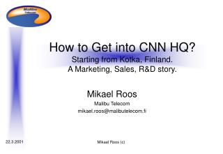How to Get into CNN HQ? Starting from Kotka, Finland. A Marketing, Sales, R&D story.
