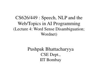 CS626/449 : Speech, NLP and the Web/Topics in AI Programming (Lecture 4: Word Sense Disambiguation; Wordnet)