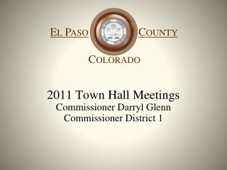 2011 Town Hall Meetings Commissioner Darryl Glenn Commissioner District 1