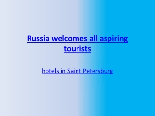 Russia welcomes all aspiring tourists
