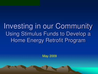 Investing in our Community Using Stimulus Funds to Develop a Home Energy Retrofit Program